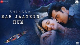 Mar Jaayein Hum Lyrics - Shikara