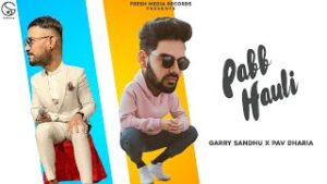 Pabb Hauli Lyrics – Garry Sandhu